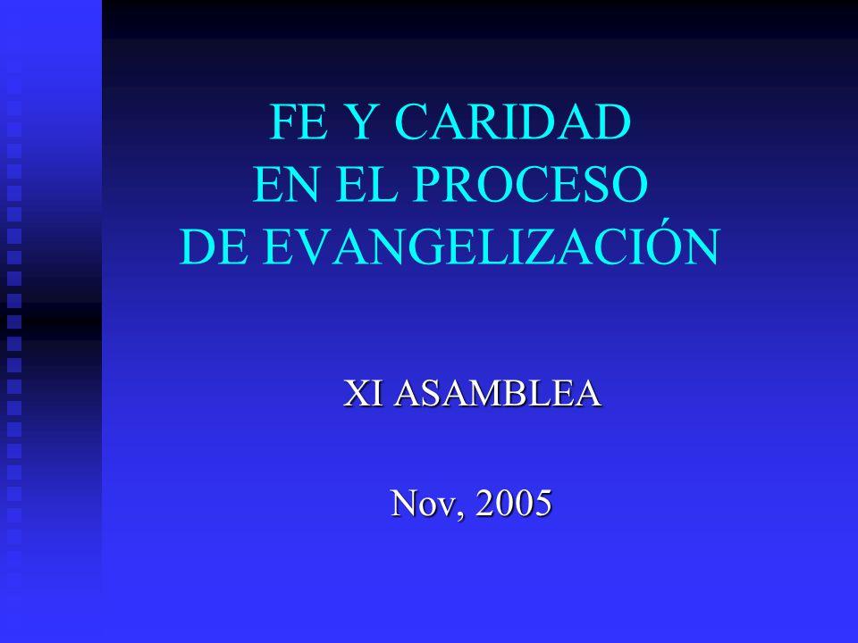 FE Y CARIDAD EN EL PROCESO DE EVANGELIZACIÓN XI ASAMBLEA Nov, 2005