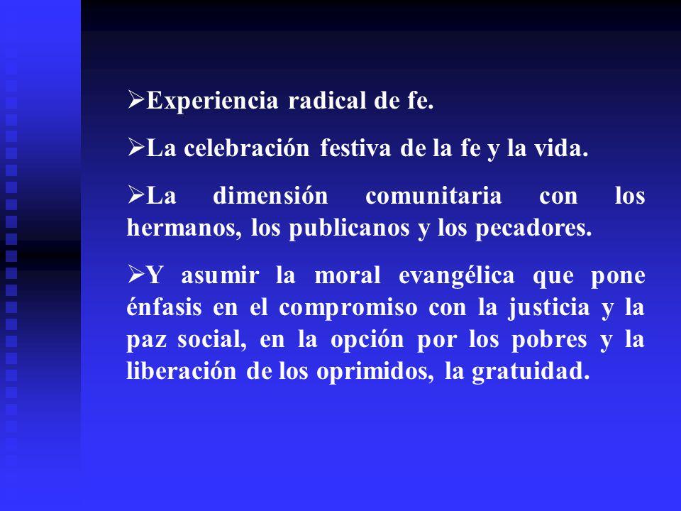 Experiencia radical de fe.La celebración festiva de la fe y la vida.