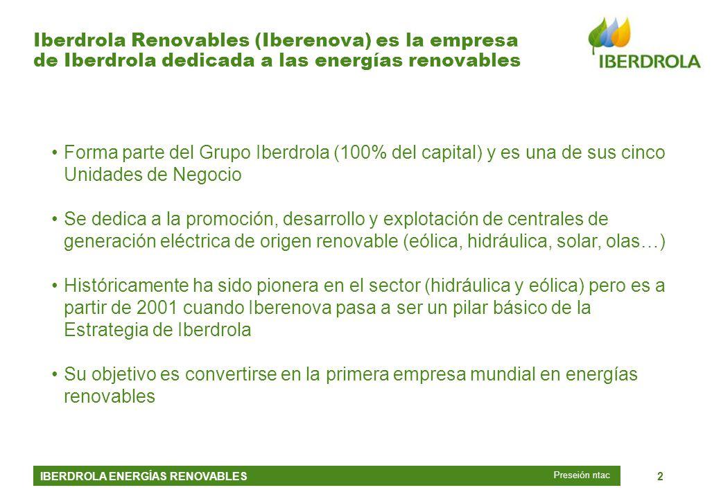 IBERDROLA ENERGÍAS RENOVABLES2 Iberdrola Renovables (Iberenova) es la empresa de Iberdrola dedicada a las energías renovables Preseión ntac Forma part