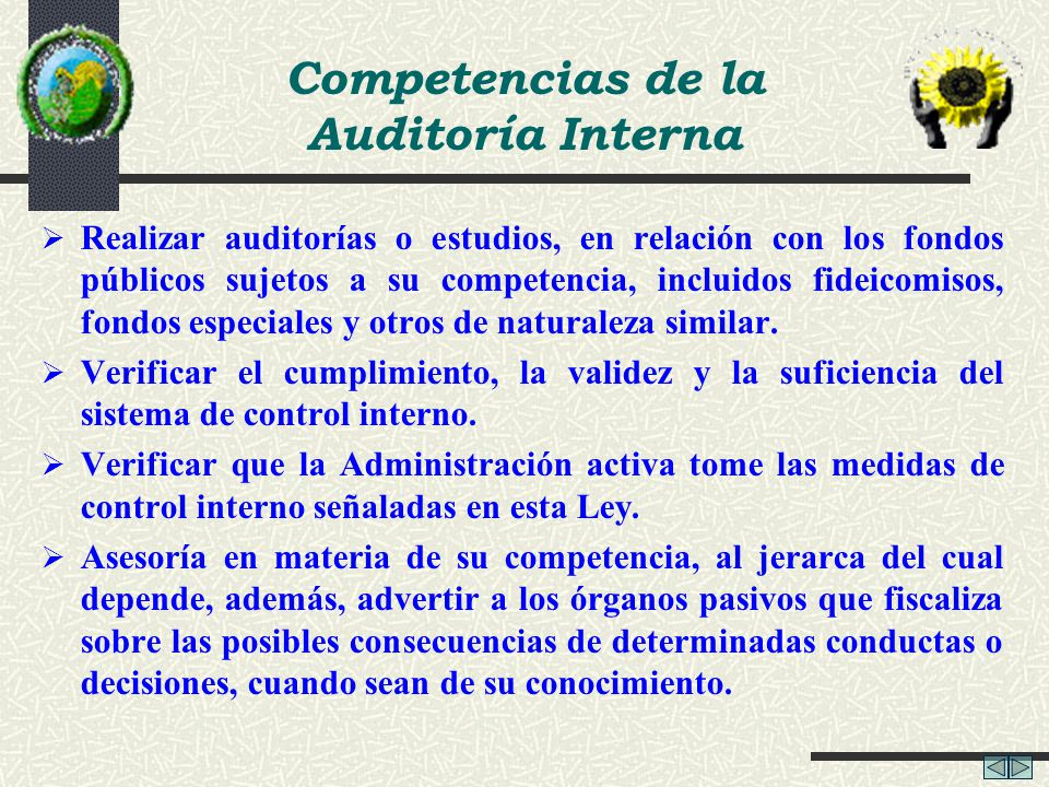 Competencias de la Auditoría Interna Realizar auditorías o estudios, en relación con los fondos públicos sujetos a su competencia, incluidos fideicomi