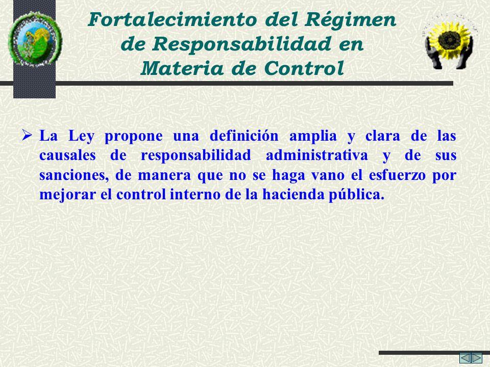 Fortalecimiento del Régimen de Responsabilidad en Materia de Control La Ley propone una definición amplia y clara de las causales de responsabilidad a