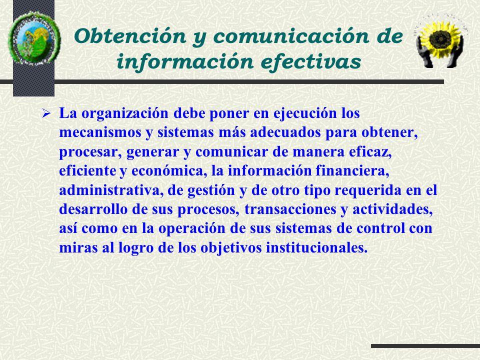 La organización debe poner en ejecución los mecanismos y sistemas más adecuados para obtener, procesar, generar y comunicar de manera eficaz, eficient