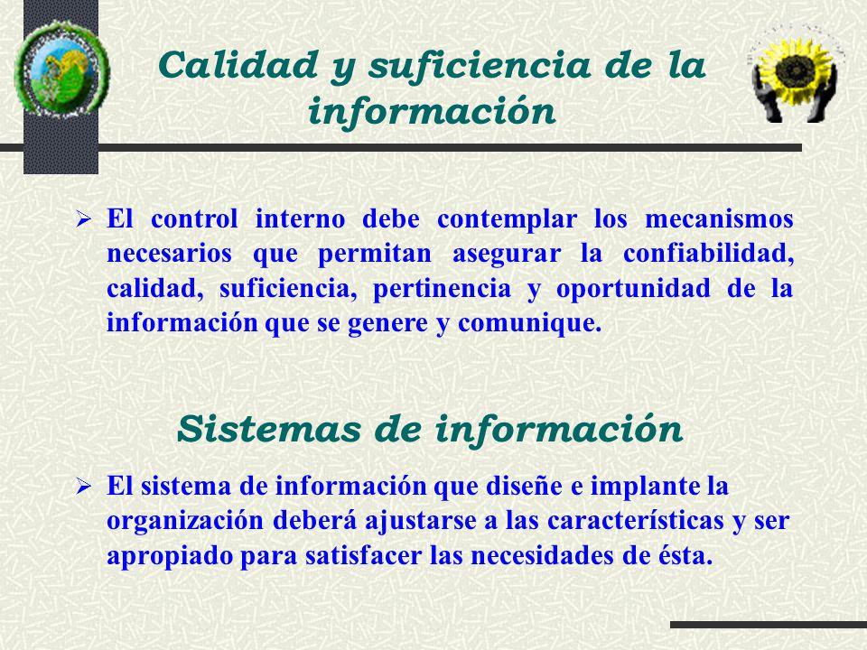 El control interno debe contemplar los mecanismos necesarios que permitan asegurar la confiabilidad, calidad, suficiencia, pertinencia y oportunidad d