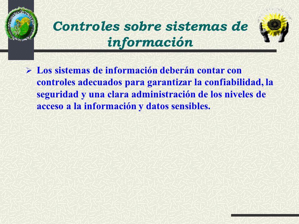 Los sistemas de información deberán contar con controles adecuados para garantizar la confiabilidad, la seguridad y una clara administración de los ni