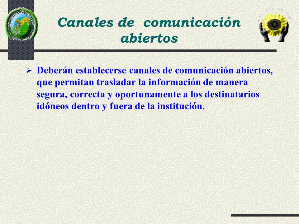 Deberán establecerse canales de comunicación abiertos, que permitan trasladar la información de manera segura, correcta y oportunamente a los destinat