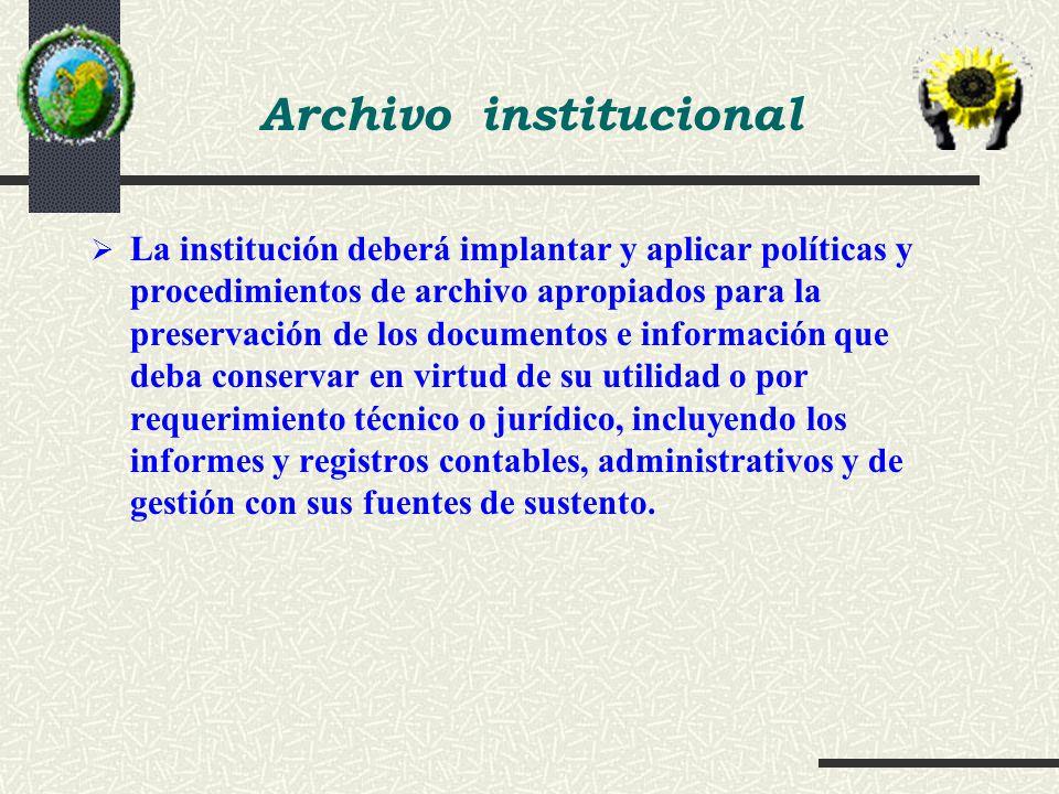 La institución deberá implantar y aplicar políticas y procedimientos de archivo apropiados para la preservación de los documentos e información que de