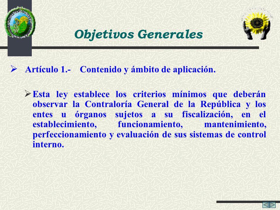 Objetivos Generales Artículo 1.- Contenido y ámbito de aplicación. Esta ley establece los criterios mínimos que deberán observar la Contraloría Genera