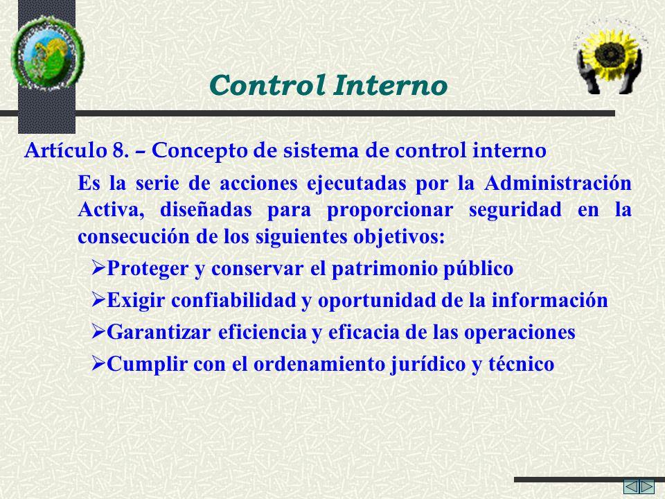 Control Interno Artículo 8. – Concepto de sistema de control interno Es la serie de acciones ejecutadas por la Administración Activa, diseñadas para p