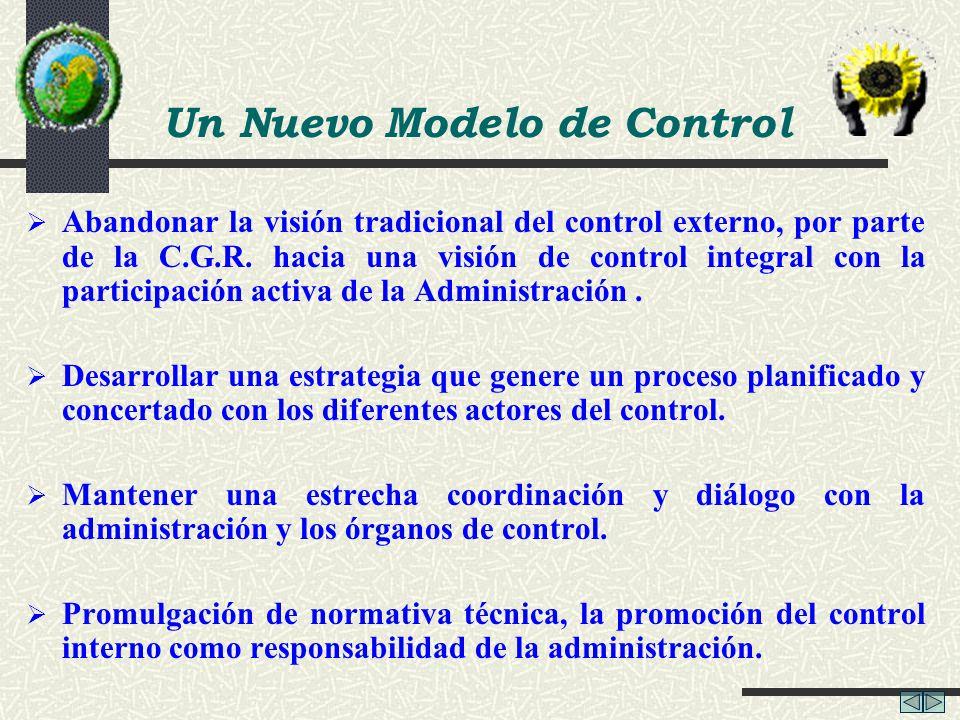 Un Nuevo Modelo de Control Abandonar la visión tradicional del control externo, por parte de la C.G.R. hacia una visión de control integral con la par