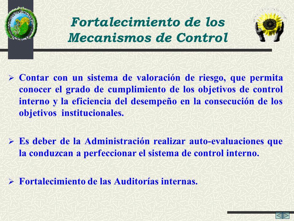 Fortalecimiento de los Mecanismos de Control Contar con un sistema de valoración de riesgo, que permita conocer el grado de cumplimiento de los objeti