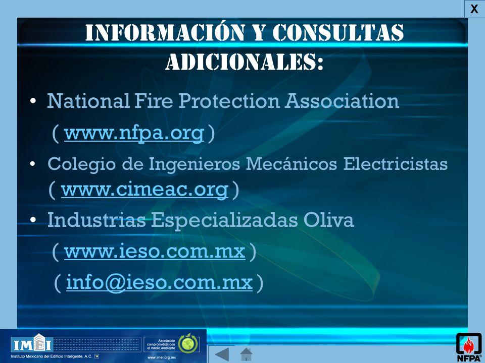 Información y consultas adicionales: X National Fire Protection Association ( www.nfpa.org )www.nfpa.org Colegio de Ingenieros Mecánicos Electricistas ( www.cimeac.org )www.cimeac.org Industrias Especializadas Oliva ( www.ieso.com.mx )www.ieso.com.mx ( info@ieso.com.mx )info@ieso.com.mx