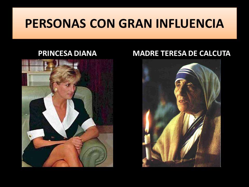PERSONAS CON GRAN INFLUENCIA PRINCESA DIANAMADRE TERESA DE CALCUTA