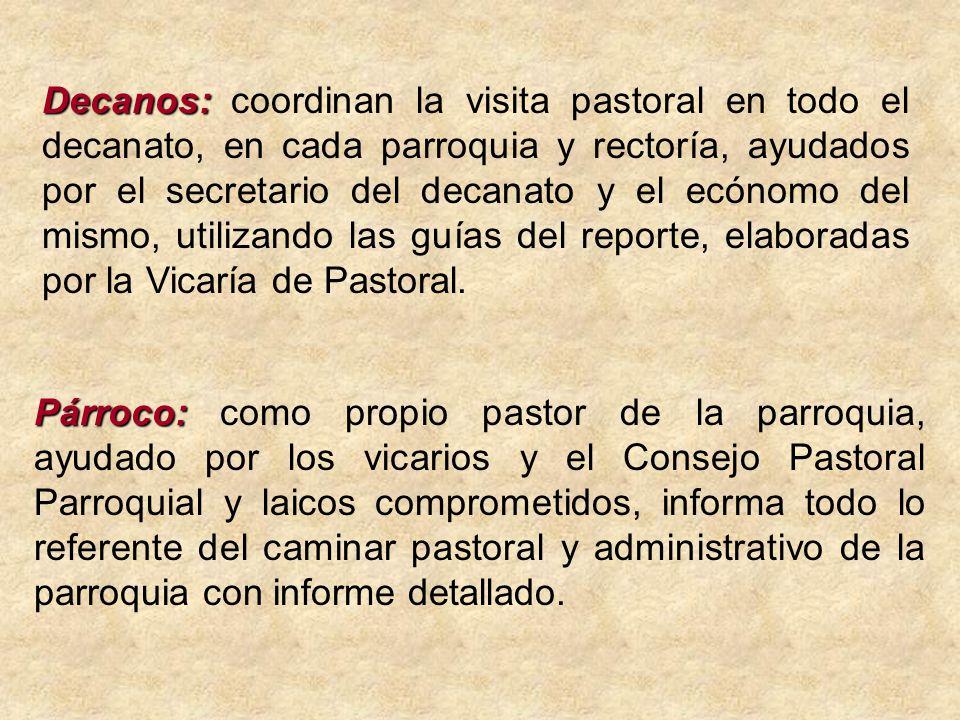 Párroco: Párroco: como propio pastor de la parroquia, ayudado por los vicarios y el Consejo Pastoral Parroquial y laicos comprometidos, informa todo lo referente del caminar pastoral y administrativo de la parroquia con informe detallado.