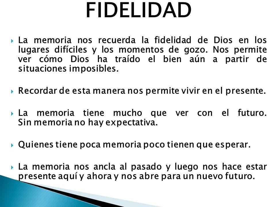 FIDELIDAD La memoria nos recuerda la fidelidad de Dios en los lugares difíciles y los momentos de gozo.