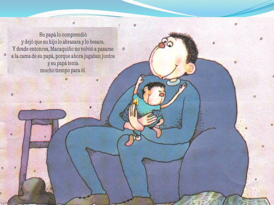 Hasta que un día Macaquiño decidió hablarle claro a su papá: -Es que me gusta dormirme en tu cama, porque en el día te extraño mucho.