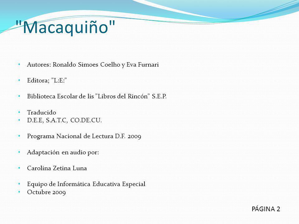 Macaquiño Autores: Ronaldo Simoes Coelho y Eva Furnari Editora; L:E: Biblioteca Escolar de lis Libros del Rincón S.E.P.