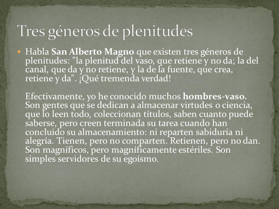 Habla San Alberto Magno que existen tres géneros de plenitudes: