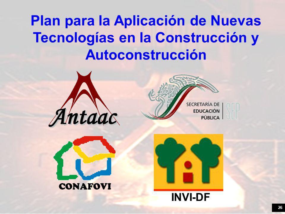26 Plan para la Aplicación de Nuevas Tecnologías en la Construcción y Autoconstrucción INVI-DF