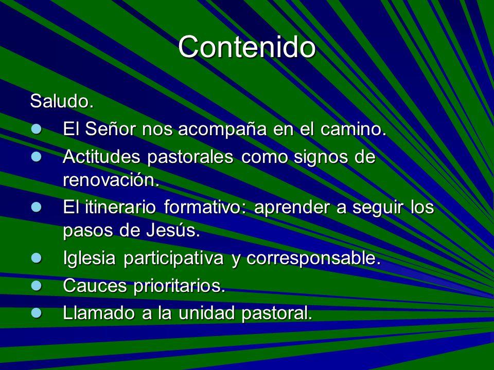 Contenido Saludo. El Señor nos acompaña en el camino. El Señor nos acompaña en el camino. Actitudes pastorales como signos de renovación. Actitudes pa
