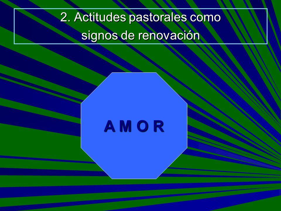 2. Actitudes pastorales como signos de renovación A M O R