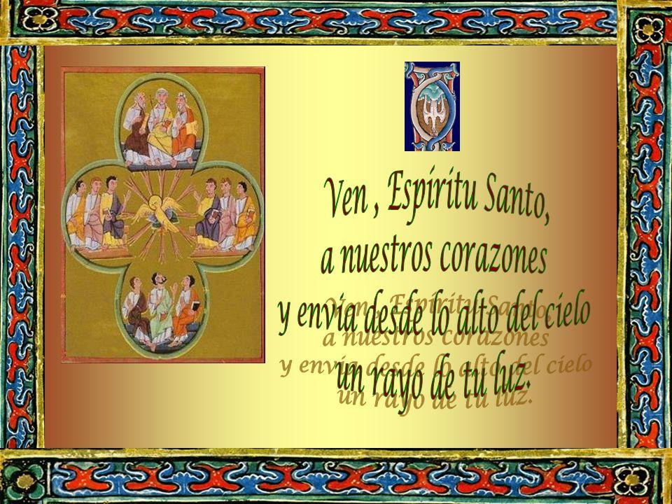 Atodos los que tienen fe y confian en ti, Oh Espíritu Santo, concede los siete Dones Sagrados pone al hombre en su lugar mediante la humildad abre su