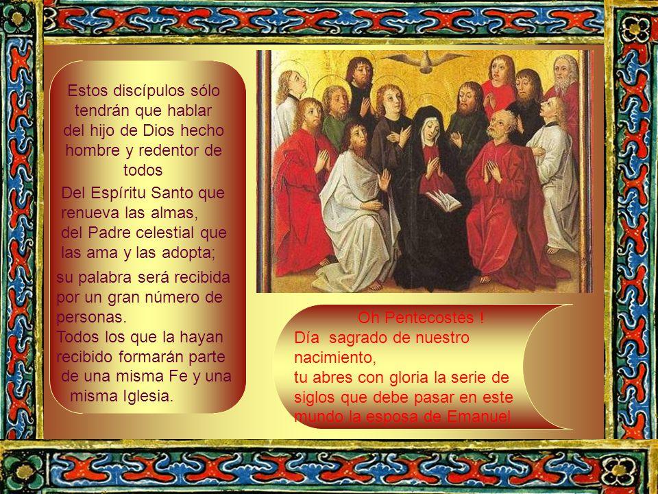 Ahora el mundo está entregado al Espíritu Santo, tiene que arder, y el incendio ya no se acabará ¿Porque esta forma de lenguas? Porque la palabra será