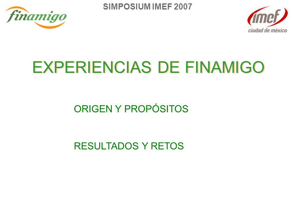SIMPOSIUM IMEF 2007 EXPERIENCIAS DE FINAMIGO ORIGEN Y PROPÓSITOS RESULTADOS Y RETOS