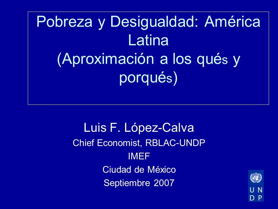 Pobreza y Desigualdad: América Latina (Aproximación a los qué s y porqué s ) Luis F.