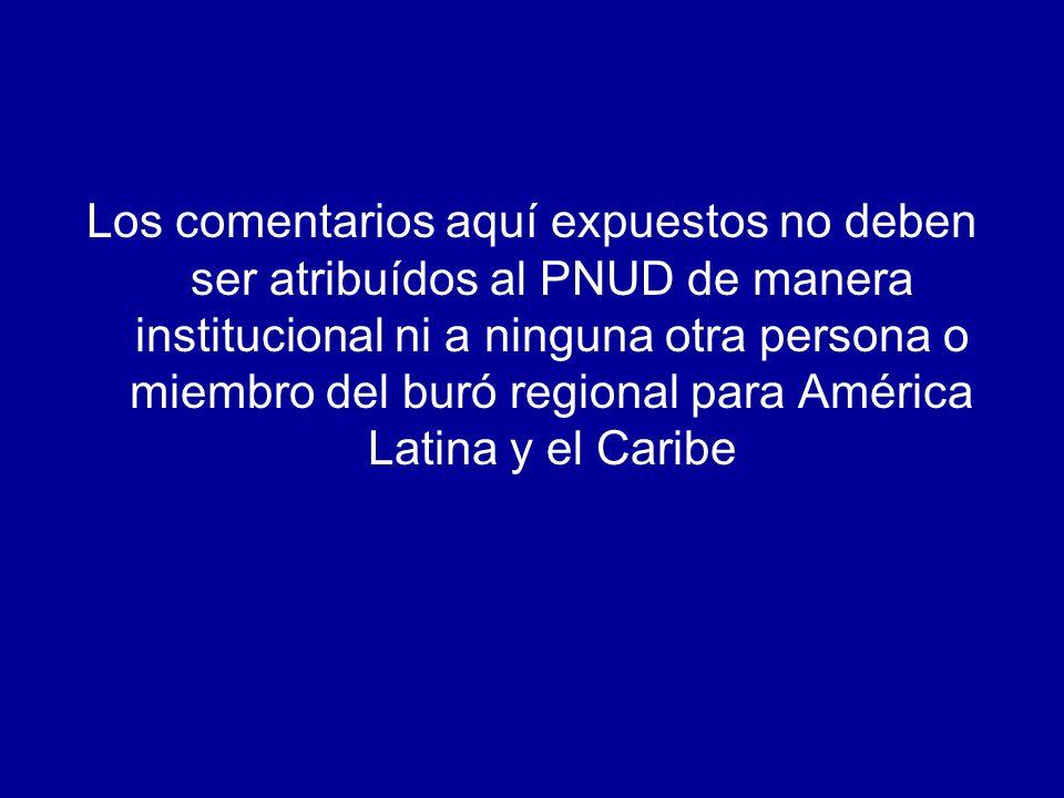 Los comentarios aquí expuestos no deben ser atribuídos al PNUD de manera institucional ni a ninguna otra persona o miembro del buró regional para América Latina y el Caribe