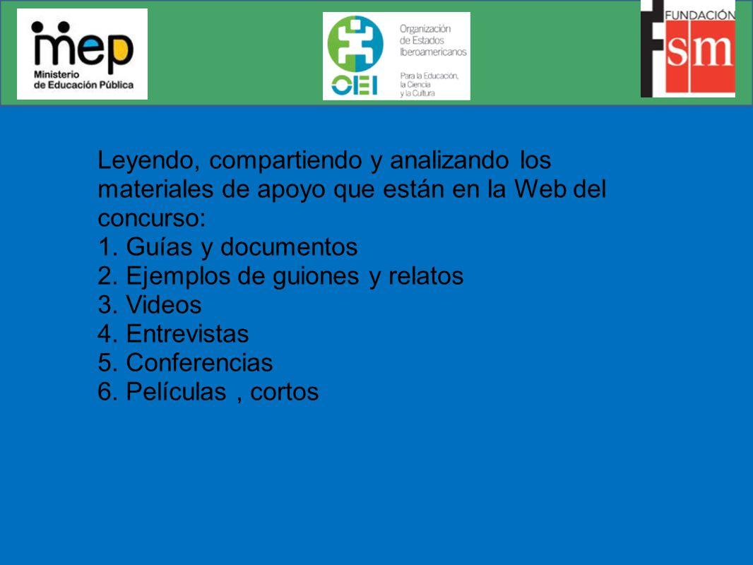 Leyendo, compartiendo y analizando los materiales de apoyo que están en la Web del concurso: 1. Guías y documentos 2. Ejemplos de guiones y relatos 3.