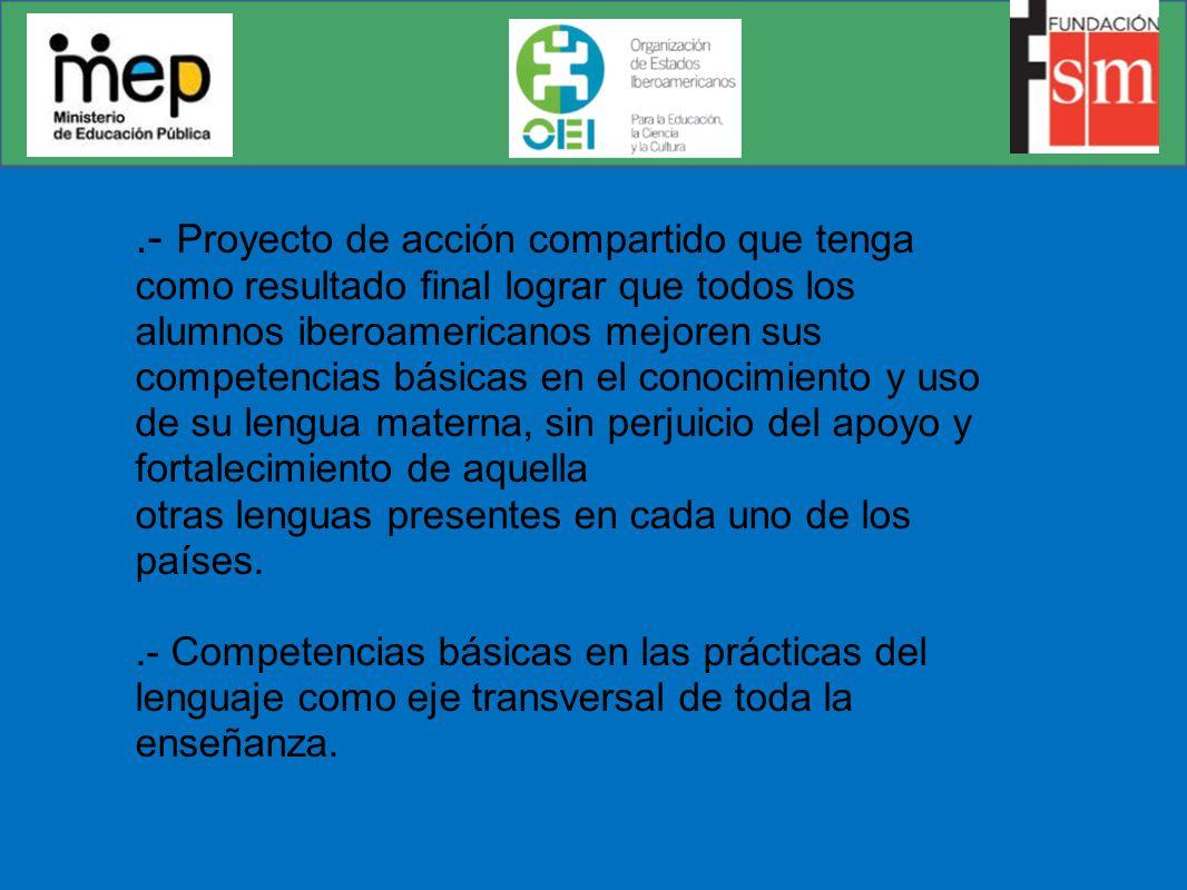.- Proyecto de acción compartido que tenga como resultado final lograr que todos los alumnos iberoamericanos mejoren sus competencias básicas en el co