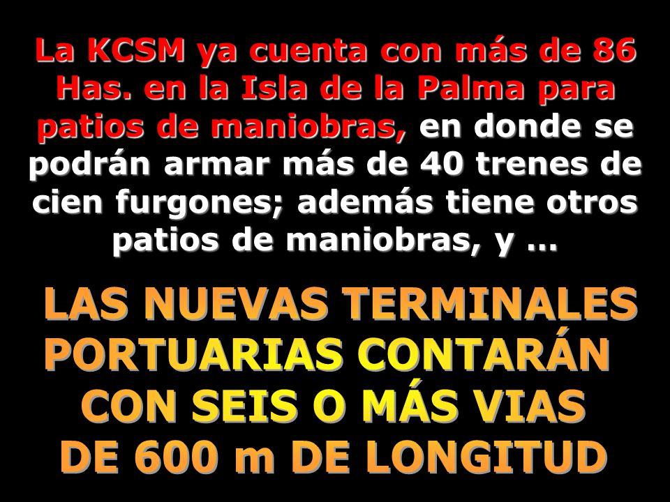 La KCSM ya cuenta con más de 86 Has. en la Isla de la Palma para patios de maniobras, en donde se podrán armar más de 40 trenes de cien furgones; adem