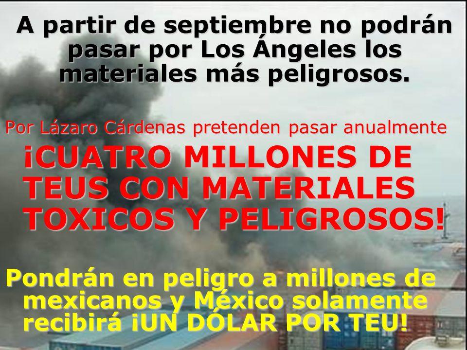 A partir de septiembre no podrán pasar por Los Ángeles los materiales más peligrosos. Por Lázaro Cárdenas pretenden pasar anualmente ¡CUATRO MILLONES