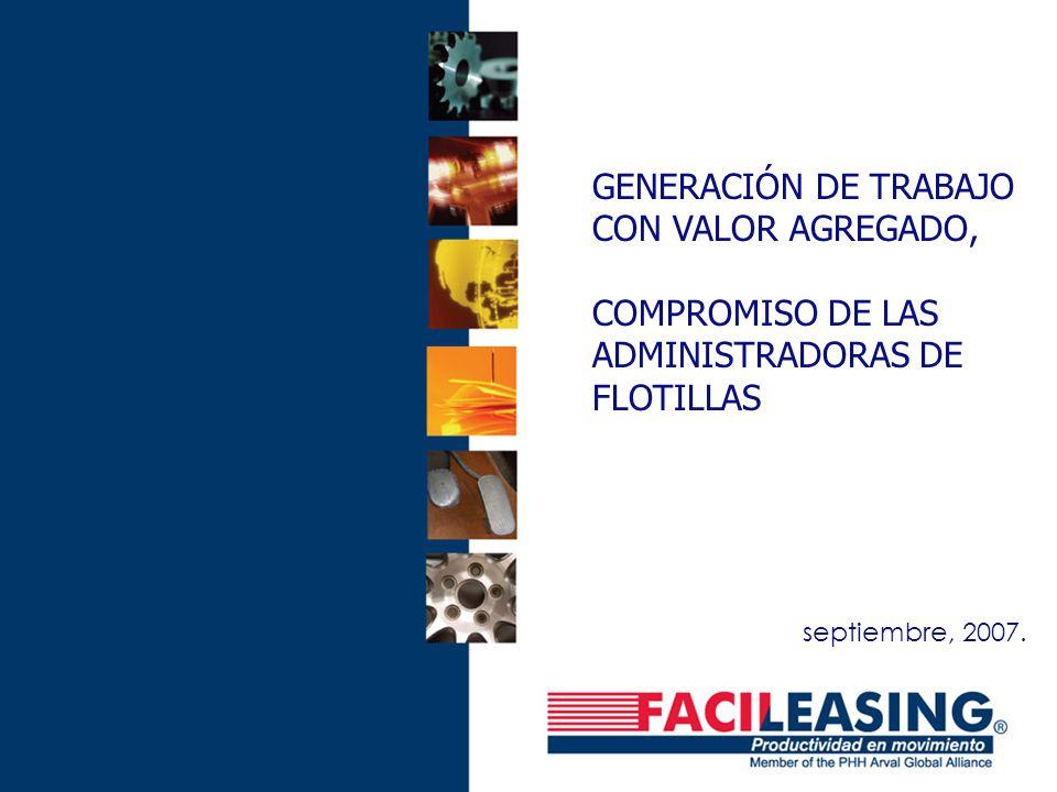 GENERACIÓN DE TRABAJO CON VALOR AGREGADO, COMPROMISO DE LAS ADMINISTRADORAS DE FLOTILLAS septiembre, 2007.