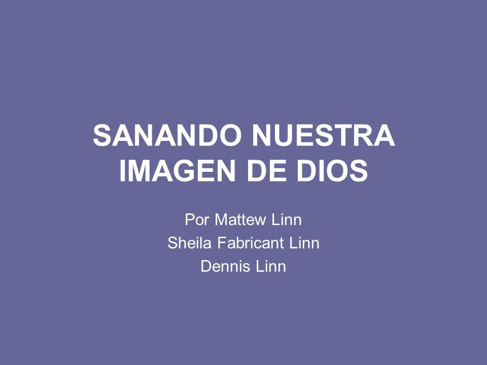 SANANDO NUESTRA IMAGEN DE DIOS Por Mattew Linn Sheila Fabricant Linn Dennis Linn