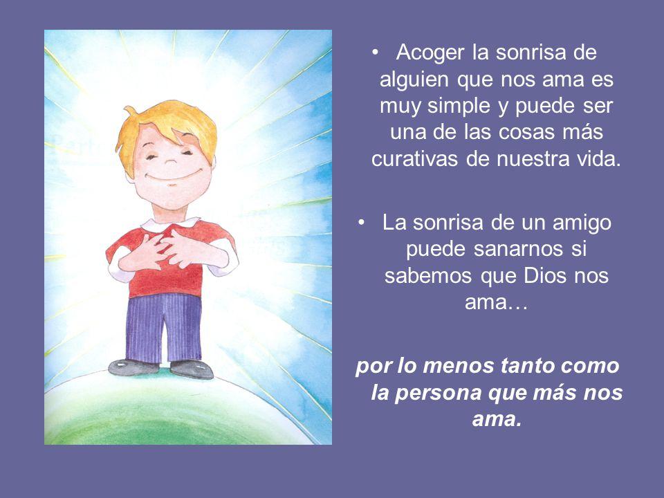 Acoger la sonrisa de alguien que nos ama es muy simple y puede ser una de las cosas más curativas de nuestra vida.