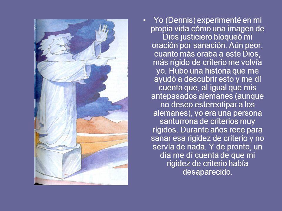 Yo (Dennis) experimenté en mi propia vida cómo una imagen de Dios justiciero bloqueó mi oración por sanación.
