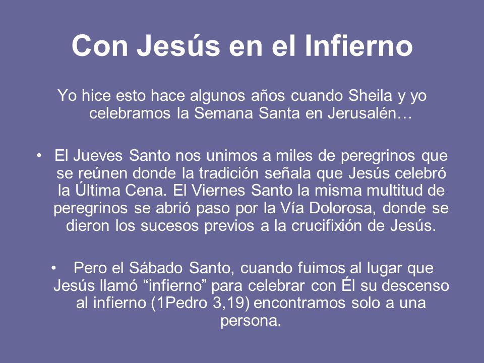 Con Jesús en el Infierno Yo hice esto hace algunos años cuando Sheila y yo celebramos la Semana Santa en Jerusalén… El Jueves Santo nos unimos a miles de peregrinos que se reúnen donde la tradición señala que Jesús celebró la Última Cena.