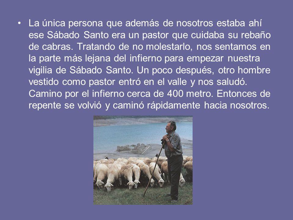 La única persona que además de nosotros estaba ahí ese Sábado Santo era un pastor que cuidaba su rebaño de cabras.