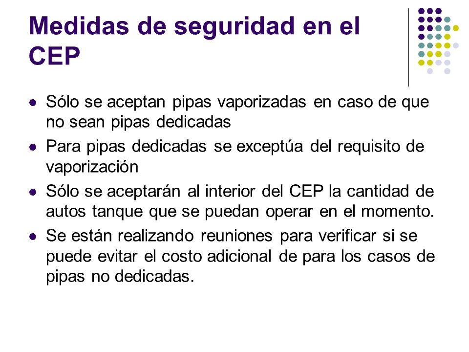 Medidas de seguridad en el CEP Sólo se aceptan pipas vaporizadas en caso de que no sean pipas dedicadas Para pipas dedicadas se exceptúa del requisito
