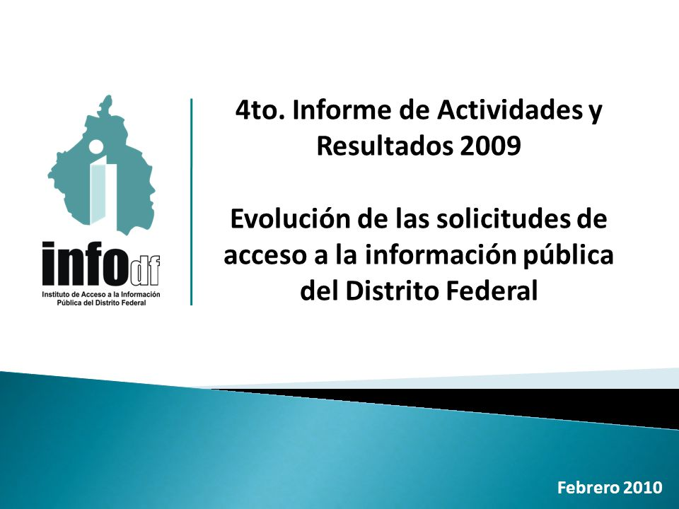 4to. Informe de Actividades y Resultados 2009 Evolución de las solicitudes de acceso a la información pública del Distrito Federal Febrero 2010