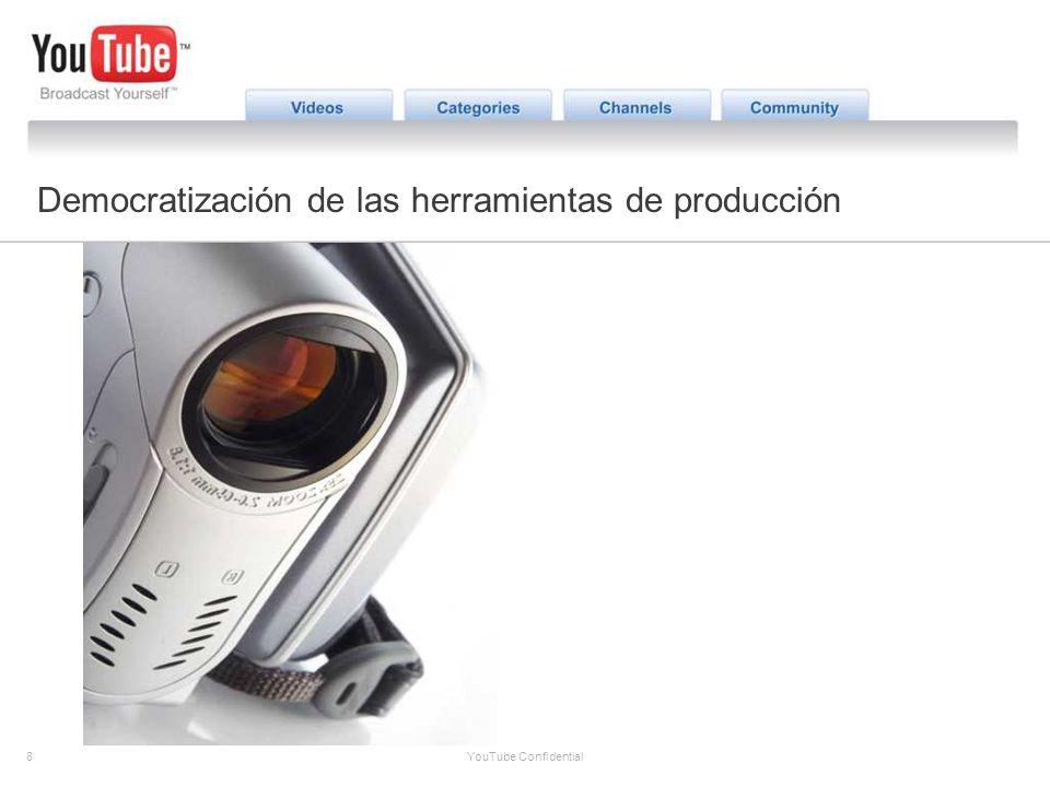 8 YouTube Confidential The YouTube Opportunity Democratización de las herramientas de producción