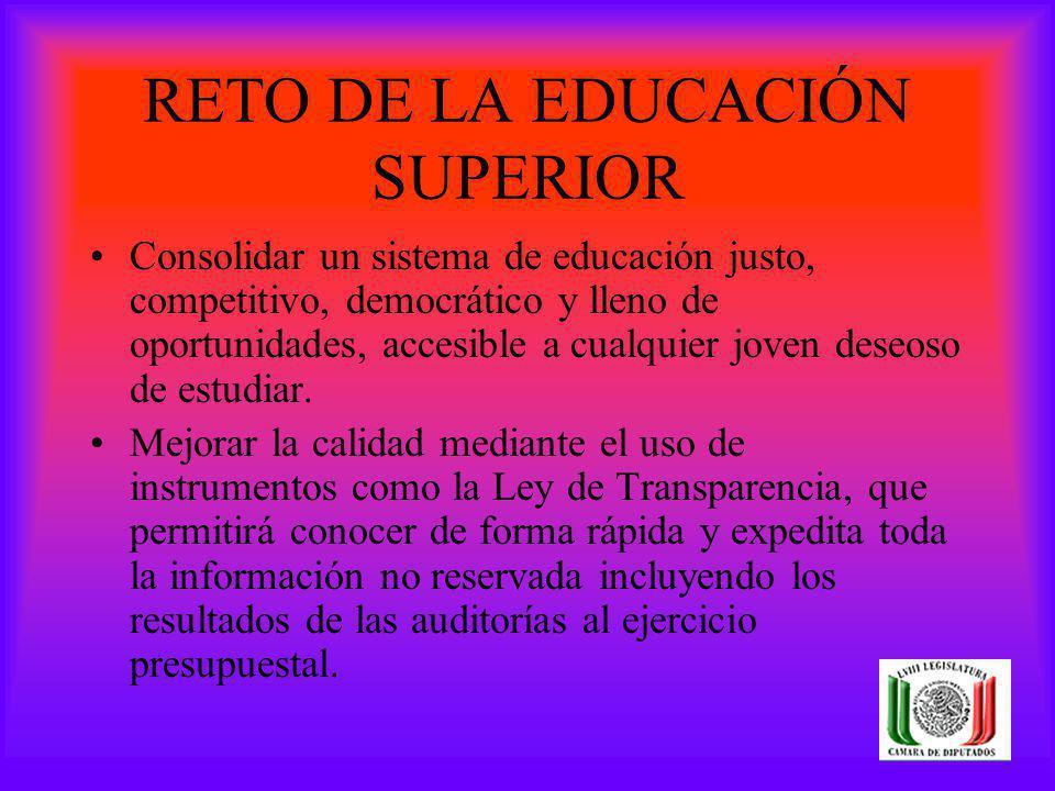 RETO DE LA EDUCACIÓN SUPERIOR Consolidar un sistema de educación justo, competitivo, democrático y lleno de oportunidades, accesible a cualquier joven