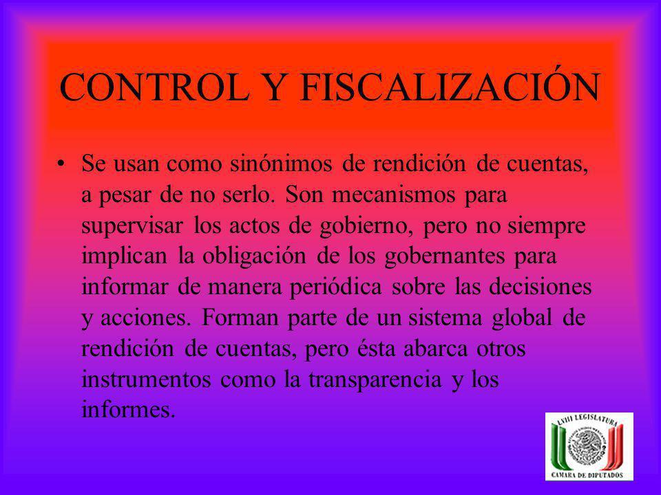 CONTROL Y FISCALIZACIÓN Se usan como sinónimos de rendición de cuentas, a pesar de no serlo. Son mecanismos para supervisar los actos de gobierno, per