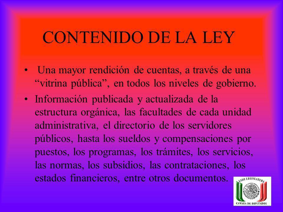 CONTENIDO DE LA LEY Una mayor rendición de cuentas, a través de una vitrina pública, en todos los niveles de gobierno. Información publicada y actuali