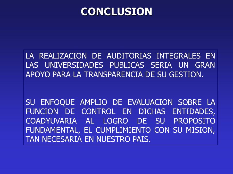CONCLUSION LA REALIZACION DE AUDITORIAS INTEGRALES EN LAS UNIVERSIDADES PUBLICAS SERIA UN GRAN APOYO PARA LA TRANSPARENCIA DE SU GESTION.
