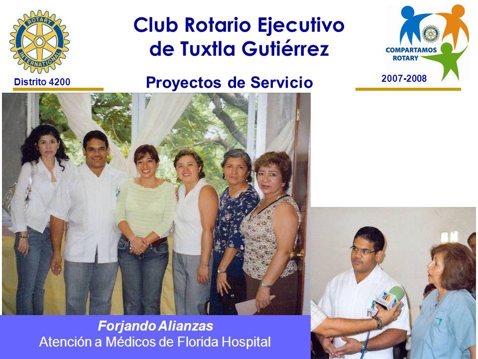 2007-2008 Club Rotario Ejecutivo de Tuxtla Gutiérrez Distrito 4200 Proyectos de Servicio Forjando Alianzas Atención a Médicos de Florida Hospital