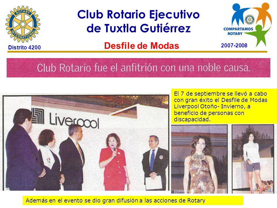 2007-2008 Club Rotario Ejecutivo de Tuxtla Gutiérrez Distrito 4200 Desfile de Modas El 7 de septiembre se llevó a cabo con gran éxito el Desfile de Modas Liverpool Otoño- Invierno, a beneficio de personas con discapacidad.