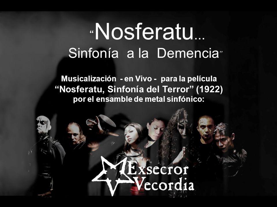 Nosferatu... Sinfonía a la Demencia Musicalización - en Vivo - para la película Nosferatu, Sinfonía del Terror (1922) por el ensamble de metal sinfóni