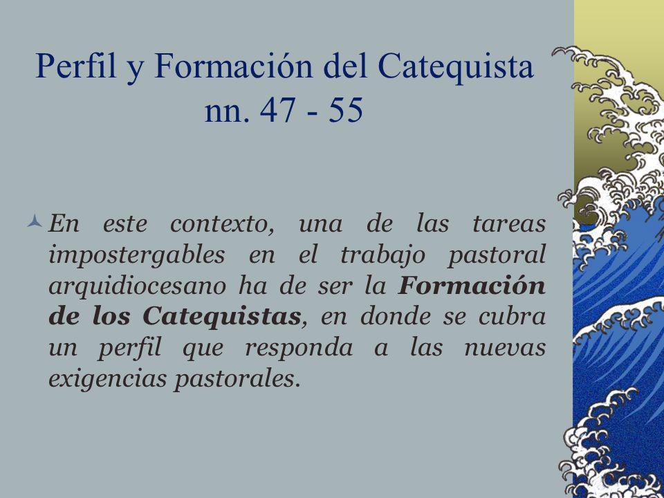 Perfil y Formación del Catequista nn. 47 - 55 En este contexto, una de las tareas impostergables en el trabajo pastoral arquidiocesano ha de ser la Fo